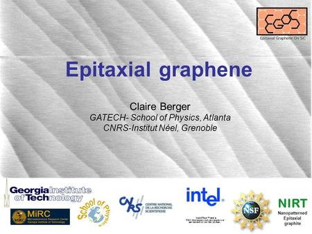 Epitaxial graphene Claire Berger GATECH- School of Physics, Atlanta CNRS-Institut Néel, Grenoble NIRT Nanopatterned Epitaxial graphite.