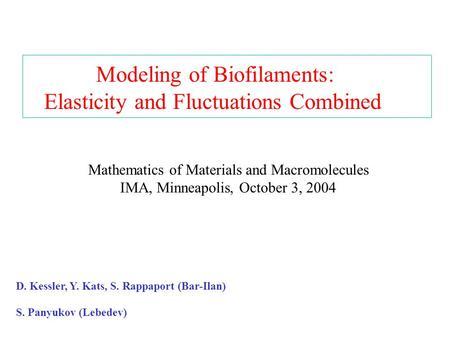 Modeling of Biofilaments: Elasticity and Fluctuations Combined D. Kessler, Y. Kats, S. Rappaport (Bar-Ilan) S. Panyukov (Lebedev) Mathematics of Materials.