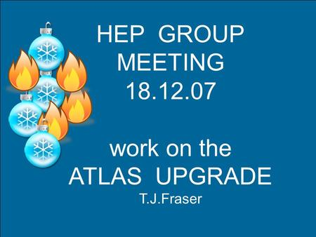 HEP GROUP MEETING 18.12.07 work on the ATLAS UPGRADE T.J.Fraser.