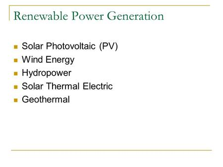 Renewable Power Generation Solar Photovoltaic (PV) Wind Energy Hydropower Solar Thermal Electric Geothermal.