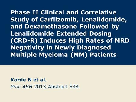 Phase II Clinical and Correlative Study of Carfilzomib, Lenalidomide, and Dexamethasone Followed by Lenalidomide Extended Dosing (CRD-R) Induces High Rates.