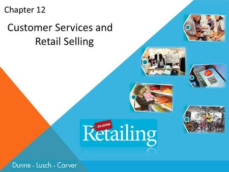 Chapter 12 Customer Services and Retail Selling. Learning Objectives Explain why customer service is so important in retailing Describe the various customer.