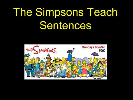 The Simpsons Teach Sentences. Two Sentence Types/Structures (that we will learn today) 1) Simple Sentence 2) Compound Sentence.