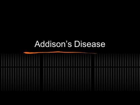 Addison's Disease. Addison's Disease also known as is a disorder that comes from insufficient amounts of hormones produced by the adrenal gland The adrenal.
