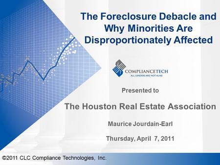 The Foreclosure Debacle and Why Minorities Are Disproportionately Affected Presented to The Houston Real Estate Association Maurice Jourdain-Earl Thursday,