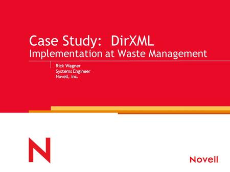 Case Study: DirXML Implementation at Waste Management Rick Wagner Systems Engineer Novell, Inc.
