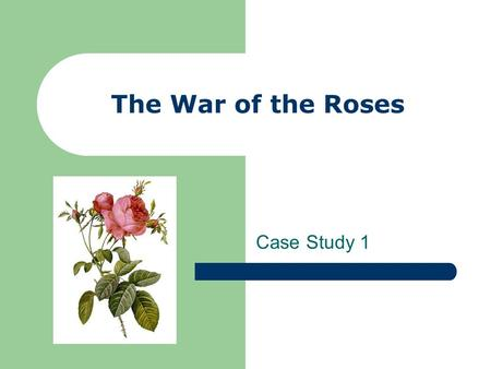 The War of the Roses Case Study 1. Jason headed home with a pile of dirty clothes for his mother to wash. The previous week had been hectic, with an exam.