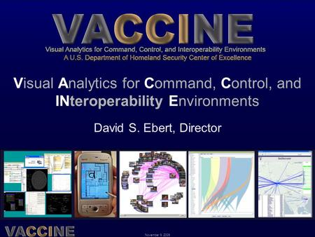 November 9, 2009 Visual Analytics for Command, Control, and INteroperability Environments David S. Ebert, Director.