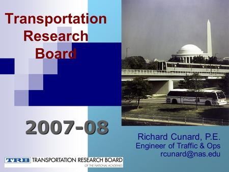 Transportation Research Board 2007-08 Richard Cunard, P.E. Engineer of Traffic & Ops