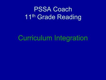 PSSA Coach 11 th Grade Reading Curriculum Integration.