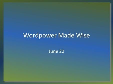 "Wordpower Made Wise June 22. Think About It... When have you written or been tempted to write a ""letter to the editor""? Both the written word the spoken."
