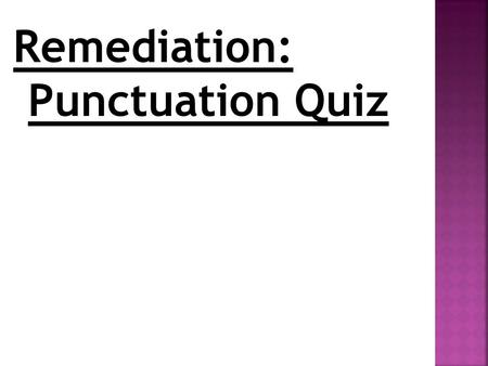 Remediation:  Punctuation Quiz