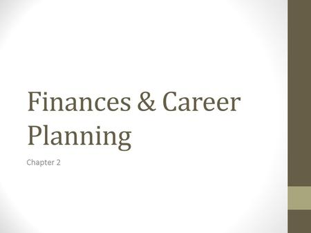 Finances & Career Planning Chapter 2. Choosing a Career (2.1) Job – work that you mainly do for money Career – commitment to work in a field that you.