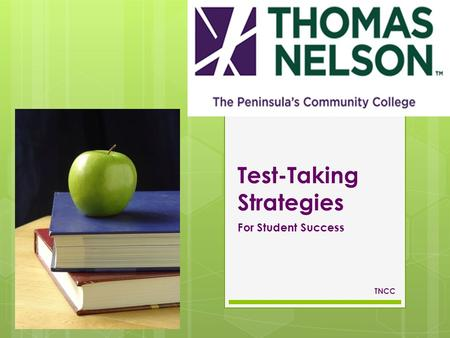 Test-Taking Strategies For Student Success TNCC. Contents of Slideshow TNCC  Test-Taking Preparation  Combating Test Anxiety  Strategies for Various.