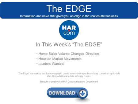 "The EDGE Information and news that gives you an edge in the real estate business In This Week's ""The EDGE"" Home Sales Volume Changes Direction Houston."
