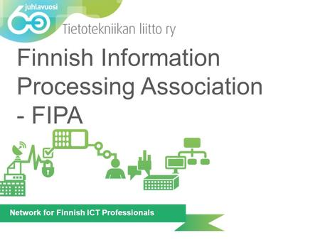 Network for Finnish ICT Professionals Finnish Information Processing Association - FIPA.