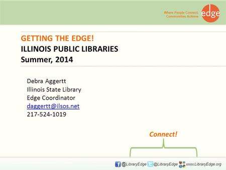 GETTING THE EDGE! ILLINOIS PUBLIC LIBRARIES Summer, 2014 Where People Connect, Communities  Connect!