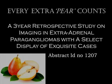 Every extra'pear' counts A 3year Retrospective Study on Imaging in Extra-Adrenal Paragangliomas with A Select Display of Exquisite Cases Abstract Id no.