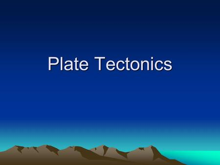 Plate Tectonics. What is Plate Tectonics The Earth's crust and upper mantle are broken into sections called plates These plates move around on top of.