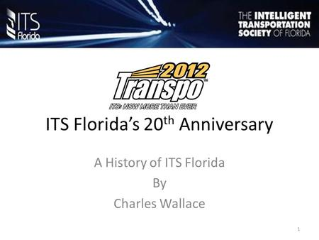 ITS Florida's 20 th Anniversary A History of ITS Florida By Charles Wallace 1.
