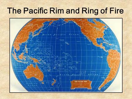 The Pacific Rim and Ring of Fire. Pacific Ring of Fire.
