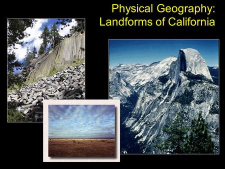 Physical Geography: Landforms of California. Overview Geologic Time Movements of the Continents Earth Materials Tectonic Forces Weathering and Erosion.