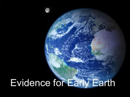 Evidence for Early Earth. In order to think about the formation of Earth, there are some assumptions that must be made. Earth today is cooler than early.