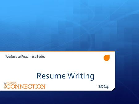 Resume Writing 2014 Workplace Readiness Series.  Resume Writing  Job Search 2014  How To Successfully Ace a Job Interview  Workplace Etiquette  Taking.