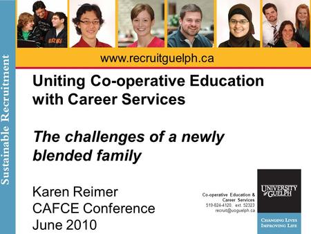 Co-operative Education & Career Services 519-824-4120, ext. 52323 Uniting Co-operative Education with Career Services.