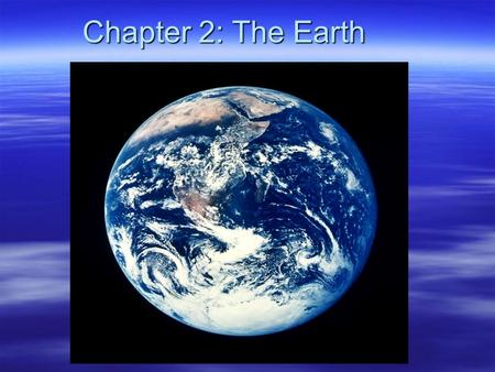 Chapter 2: The Earth. Ch.2:The Earth Sec 1: Planet Earth Our Solar System Planets: M.V.E.M.J.S.U.N. Space Matter: o Asteroids– small, irregularly shaped.