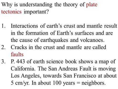Why is understanding the theory of plate tectonics important? 1.Interactions of earth's crust and mantle result in the formation of Earth's surfaces and.