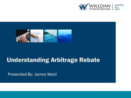 Understanding Arbitrage Rebate Presented By: James Ward.