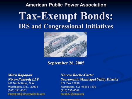Tax-Exempt Bonds: IRS and Congressional Initiatives September 26, 2005 Mitch RapaportNoreen Roche-Carter Nixon Peabody LLPSacramento Municipal Utility.