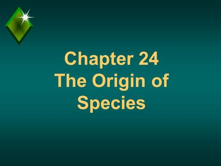 "Chapter 24 The Origin of Species. Question? u What is a species? u Comment - Evolution theory must also explain how species originate. u Darwin's ""Mystery."