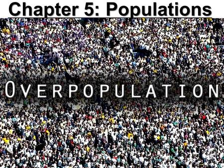 Chapter 5: Populations. 5.1 How Populations Grow? Describing Populations How do ecologists study populations? Populations are studied by  Geographic.