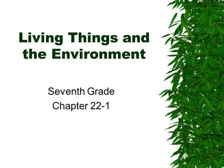Living Things and the Environment Seventh Grade Chapter 22-1.