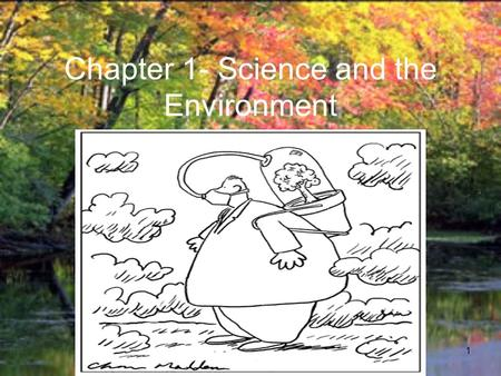 1 Chapter 1- Science and the Environment. 2 I. Understanding Our Environment A.What is Environmental Science? 1. The study of the impact of humans on.