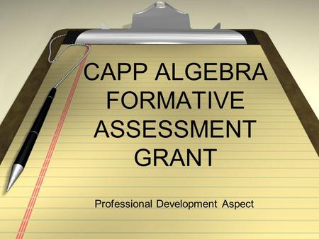CAPP ALGEBRA FORMATIVE ASSESSMENT GRANT Professional Development Aspect.