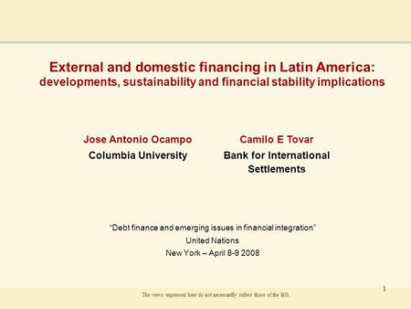 "1 External and domestic financing in Latin America: developments, sustainability and financial stability implications ""Debt finance and emerging issues."