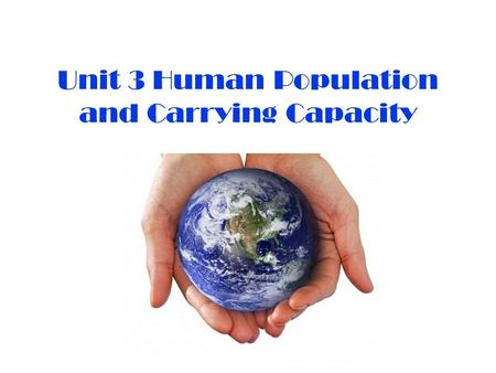 Unit 3 Human Population and Carrying Capacity. Population Dynamics is the study of how populations change in size, density and age distribution. Size-