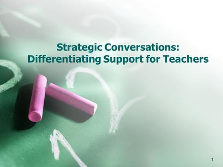 1 Strategic Conversations: Differentiating Support for Teachers.