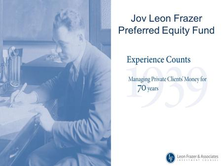 Jov Leon Frazer Preferred Equity Fund. 2 JOV LEON FRAZER PREFERRED EQUITY FUND: KEY FEATURES Attractive investment opportunities through investment in.