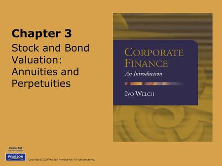 Copyright © 2009 Pearson Prentice Hall. All rights reserved. Chapter 3 Stock and Bond Valuation: Annuities and Perpetuities.