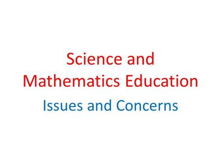 Science and Mathematics Education Issues and Concerns.
