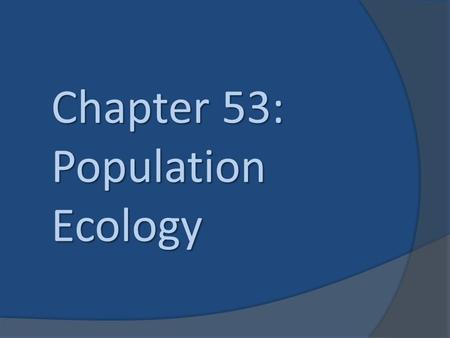 Chapter 53: Population Ecology. Essential Knowledge  2.a.1 – All living systems require constant input of free energy (53.3 & 53.4).  2.d.1 – All biological.