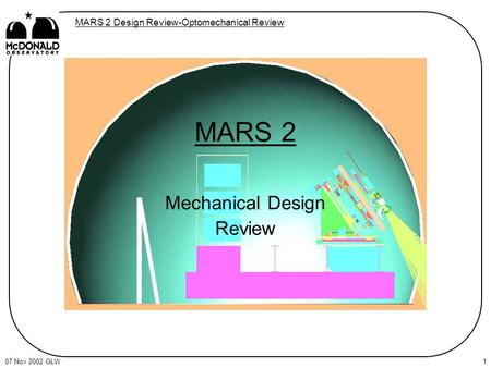 MARS 2 Design Review-Optomechanical Review 07 Nov 2002 GLW1 MARS 2 Mechanical Design Review.