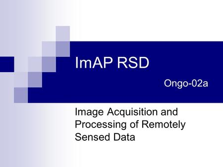 ImAP RSD Ongo-02a Image Acquisition and Processing of Remotely Sensed Data.