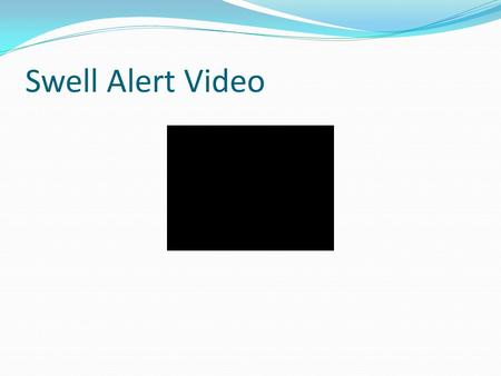 Swell Alert Video. UCSB ECE 189A/B Eric Goodman Ryan Summers Adam Sundberg Outhone Bounkhoun.