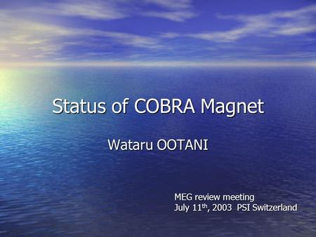 Status of COBRA Magnet Wataru OOTANI MEG review meeting July 11 th, 2003 PSI Switzerland.
