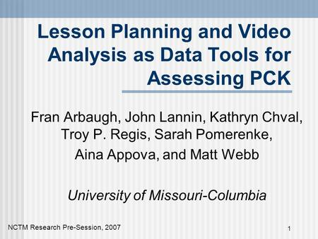 1 Lesson Planning and Video Analysis as Data Tools for Assessing PCK Fran Arbaugh, John Lannin, Kathryn Chval, Troy P. Regis, Sarah Pomerenke, Aina Appova,